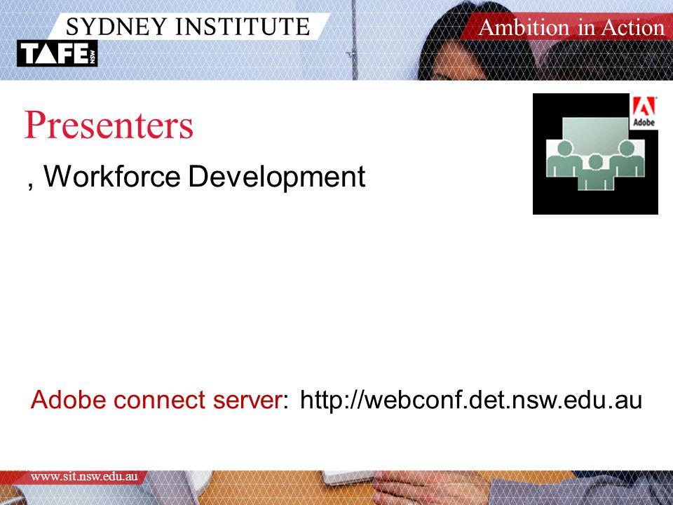 Ambition in Action www.sit.nsw.edu.au Presenters, Workforce Development Adobe connect server: http://webconf.det.nsw.edu.au