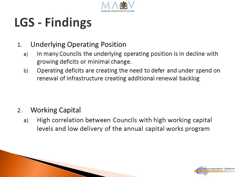1. Underlying Operating Position a) In many Councils the underlying operating position is in decline with growing deficits or minimal change. b) Opera