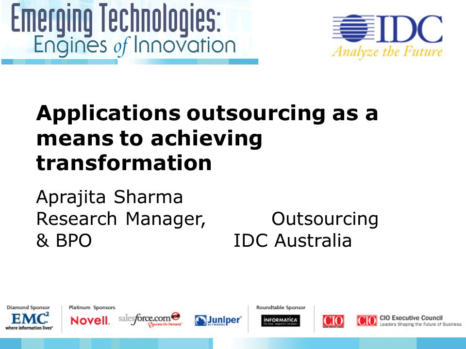 Applications outsourcing as a means to achieving transformation Aprajita Sharma Research Manager, Outsourcing & BPO IDC Australia
