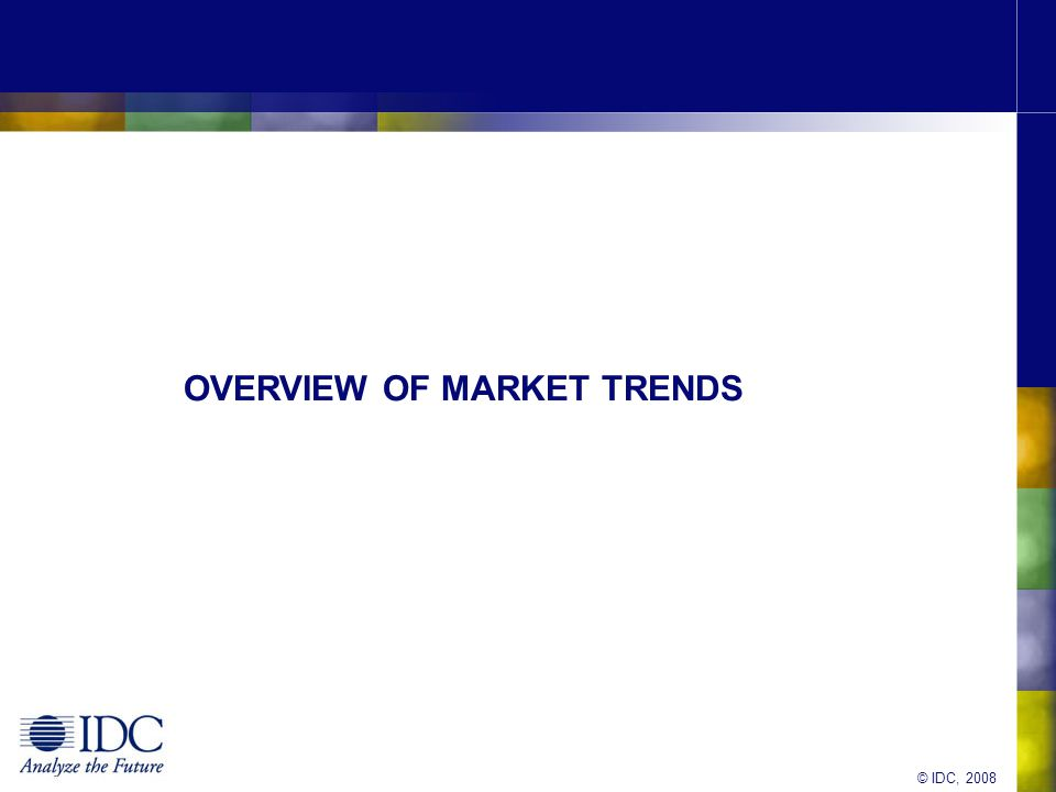 © IDC, 2008 OVERVIEW OF MARKET TRENDS