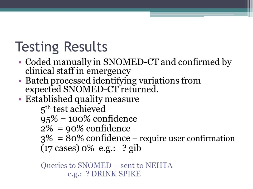 Testing Results Coded manually in SNOMED-CT and confirmed by clinical staff in emergency Batch processed identifying variations from expected SNOMED-C