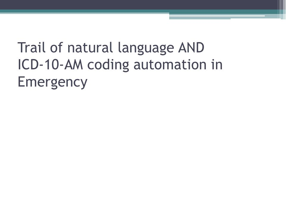 Trail of natural language AND ICD-10-AM coding automation in Emergency