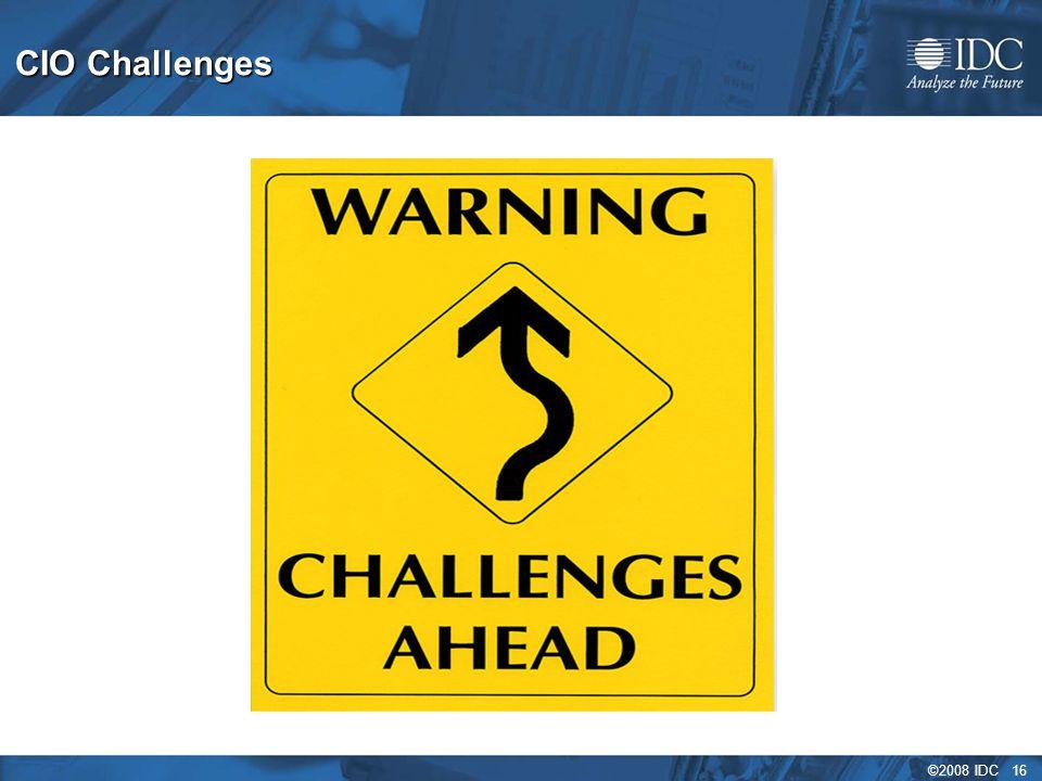 ©2008 IDC 16 CIO Challenges