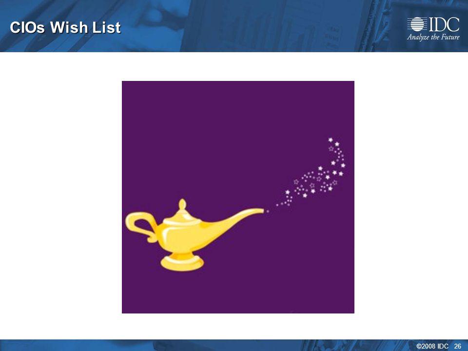 ©2008 IDC 26 CIOs Wish List