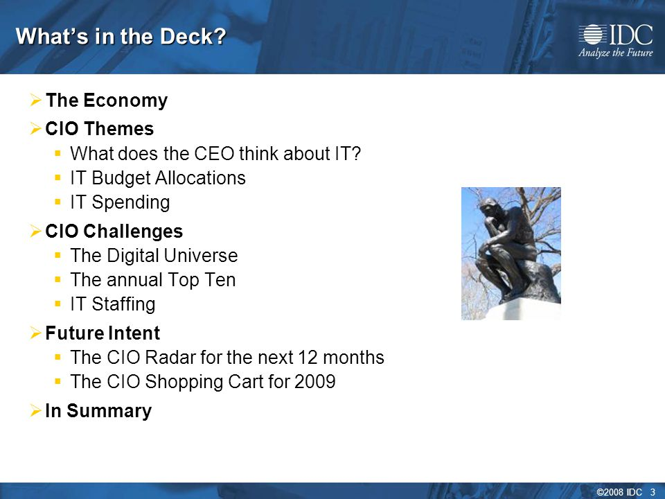 ©2008 IDC 3 What's in the Deck.  The Economy  CIO Themes  What does the CEO think about IT.