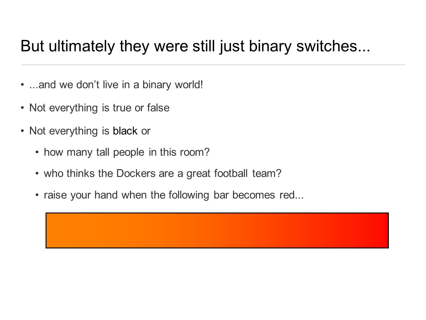 But ultimately they were still just binary switches......and we don't live in a binary world.