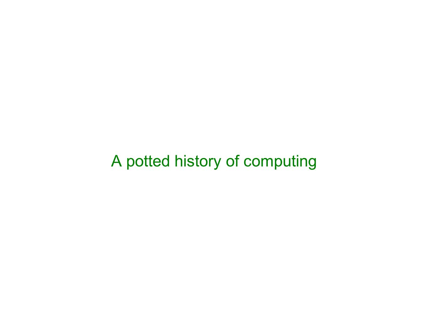 A potted history of computing