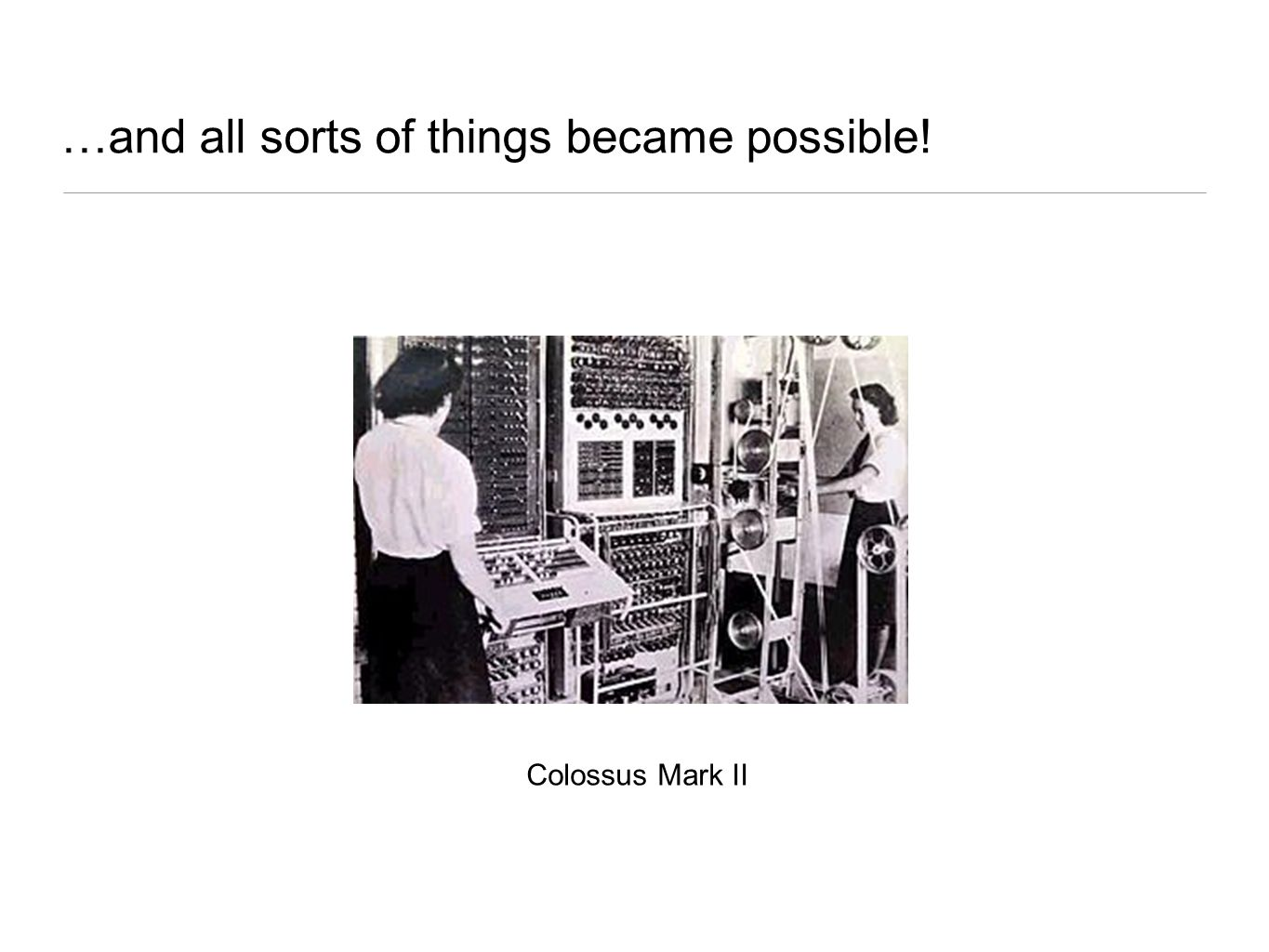 …and all sorts of things became possible! Colossus Mark II