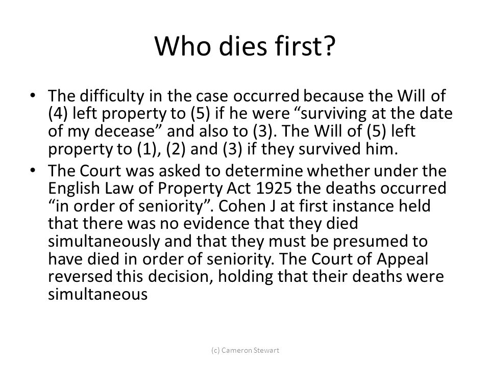 "Who dies first? The difficulty in the case occurred because the Will of (4) left property to (5) if he were ""surviving at the date of my decease"" and"