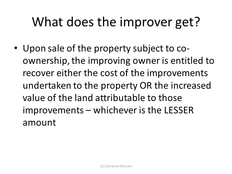 What does the improver get? Upon sale of the property subject to co- ownership, the improving owner is entitled to recover either the cost of the impr