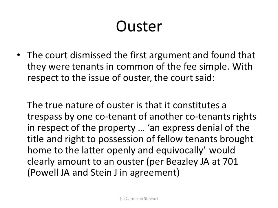Ouster The court dismissed the first argument and found that they were tenants in common of the fee simple. With respect to the issue of ouster, the c