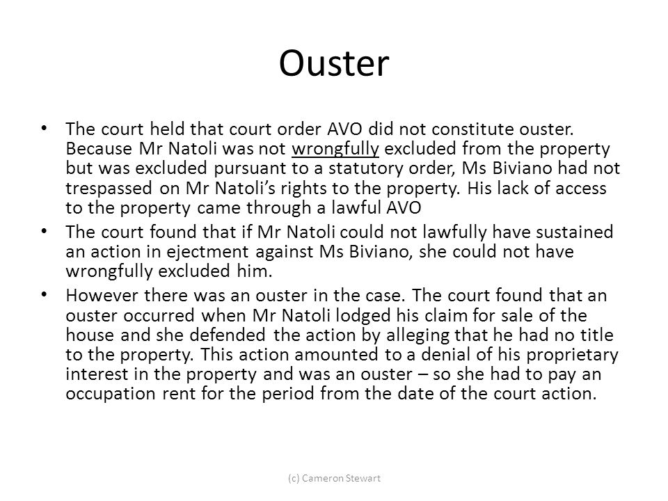 Ouster The court held that court order AVO did not constitute ouster. Because Mr Natoli was not wrongfully excluded from the property but was excluded