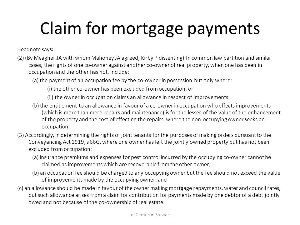 Claim for mortgage payments Headnote says: (2) (By Meagher JA with whom Mahoney JA agreed; Kirby P dissenting) In common law partition and similar cas