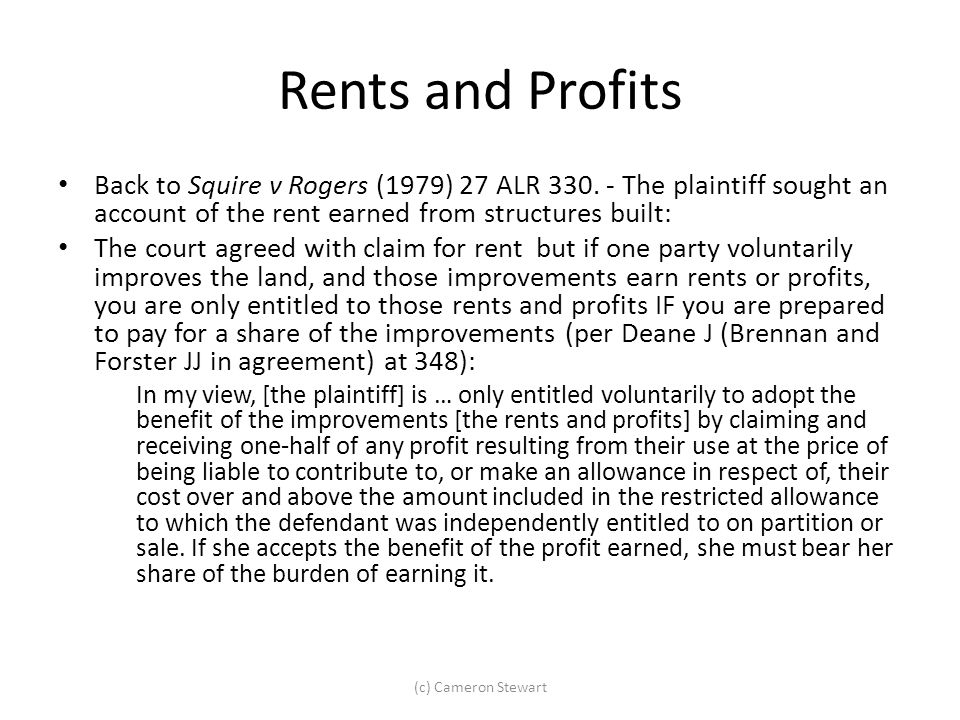 Rents and Profits Back to Squire v Rogers (1979) 27 ALR 330. - The plaintiff sought an account of the rent earned from structures built: The court agr