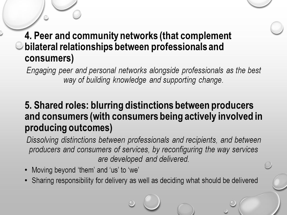 4. Peer and community networks (that complement bilateral relationships between professionals and consumers) Engaging peer and personal networks along