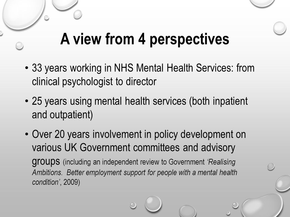A view from 4 perspectives 33 years working in NHS Mental Health Services: from clinical psychologist to director 25 years using mental health service