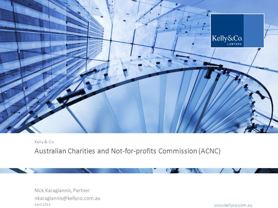 www.kellyco.com.au | www.kellyco.com.au Australian Charities and Not-for-profits Commission (ACNC) Nick Karagiannis, Partner nkaragiannis@kellyco.com.