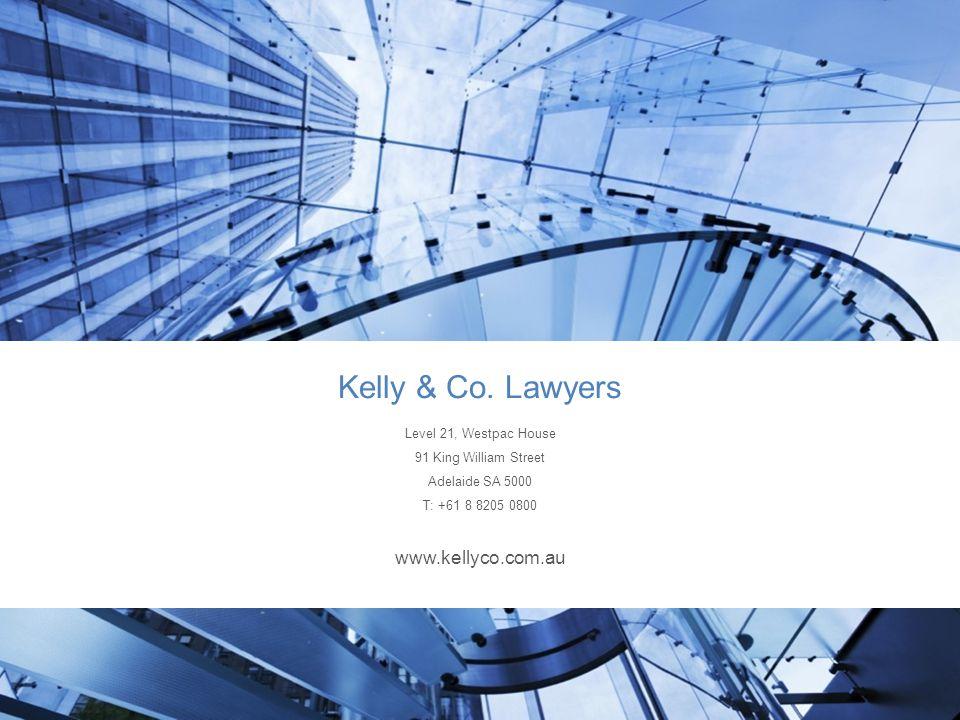 www.kellyco.com.au | Kelly & Co. Lawyers Level 21, Westpac House 91 King William Street Adelaide SA 5000 T: +61 8 8205 0800 www.kellyco.com.au