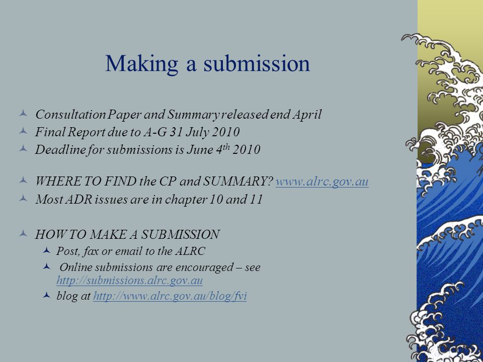 Making a submission Consultation Paper and Summary released end April Final Report due to A-G 31 July 2010 Deadline for submissions is June 4 th 2010
