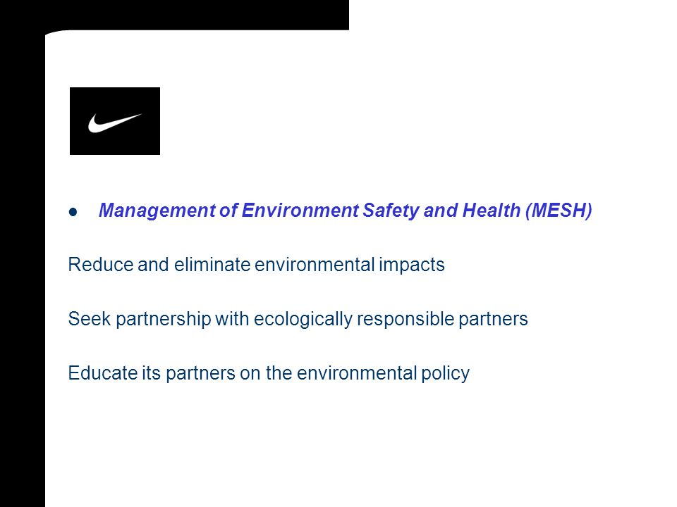 Management of Environment Safety and Health (MESH) Reduce and eliminate environmental impacts Seek partnership with ecologically responsible partners Educate its partners on the environmental policy