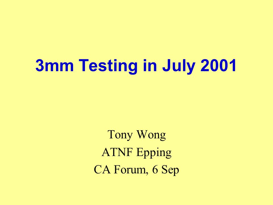 3mm Testing in July 2001 Tony Wong ATNF Epping CA Forum, 6 Sep