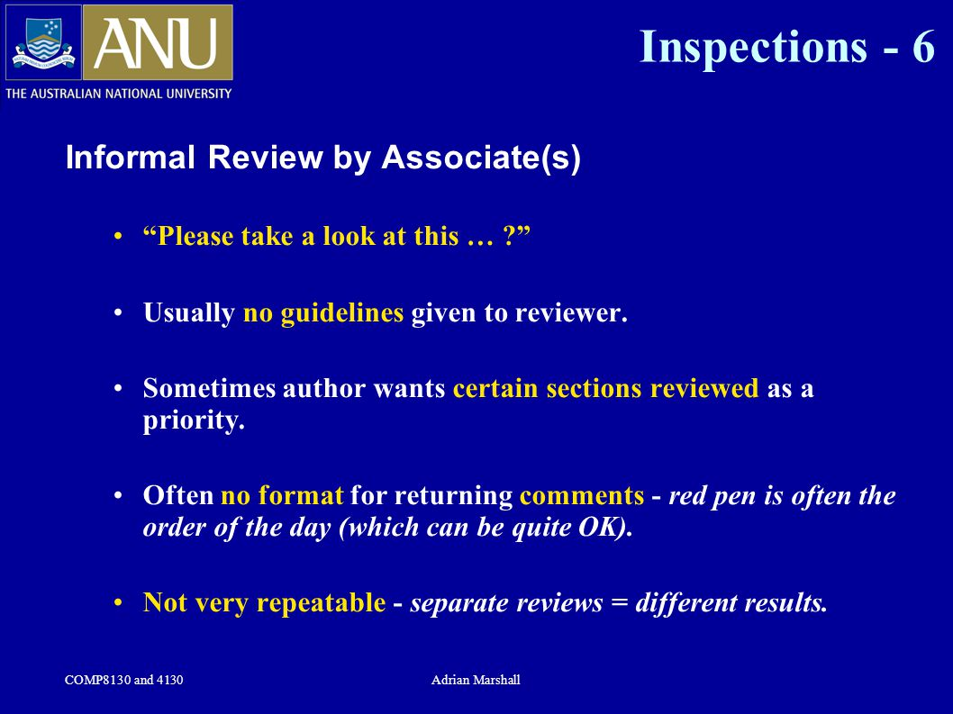 COMP8130 and 4130Adrian Marshall Inspections - 6 Informal Review by Associate(s) Please take a look at this … Usually no guidelines given to reviewer.