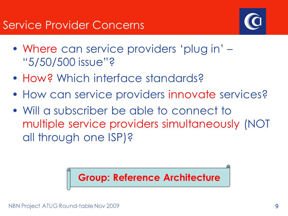 NBN Project ATUG Round-table Nov 20099 Service Provider Concerns Where can service providers 'plug in' – 5/50/500 issue .