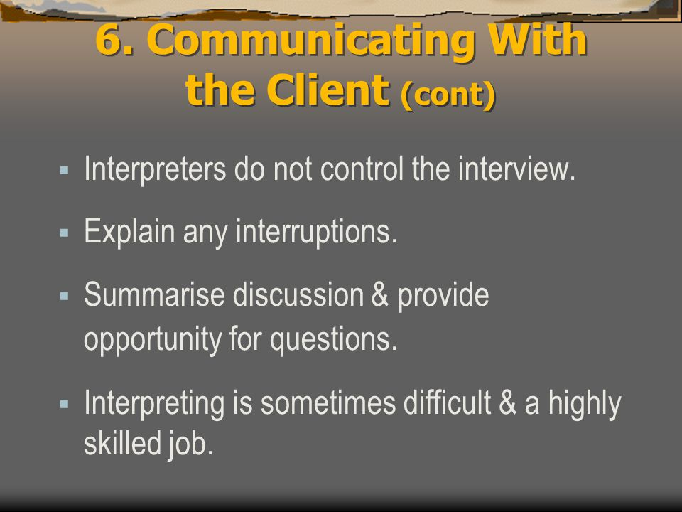  Interpreters do not control the interview.  Explain any interruptions.  Summarise discussion & provide opportunity for questions.  Interpreting i