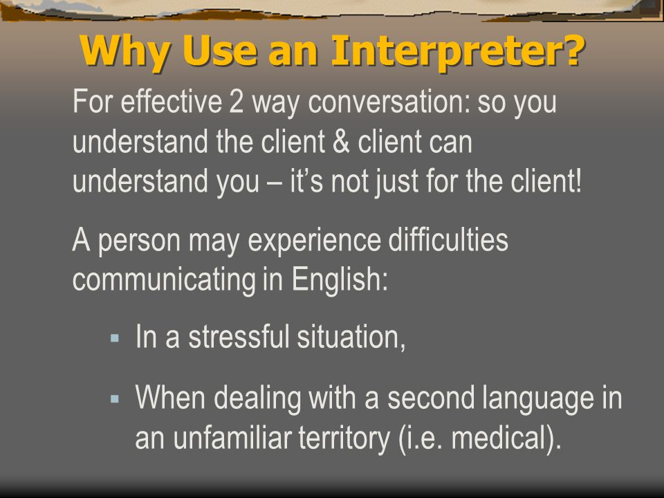 Assessing the Need for an Interpreter 1.Advise Clients 2.
