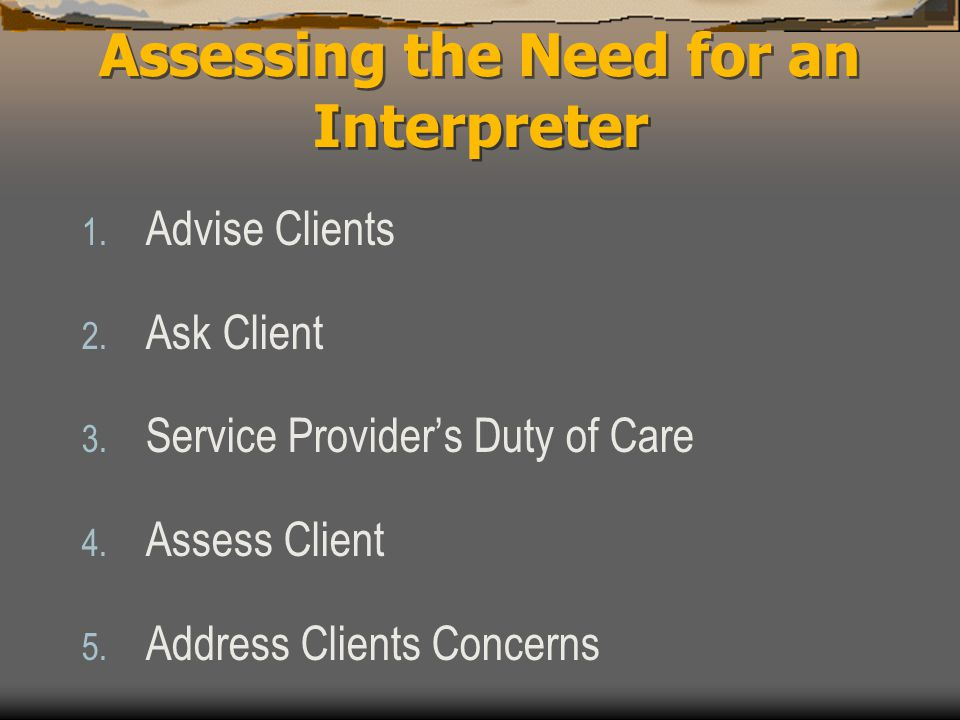 1.Advise Clients  Interpreters are available and provided free of charge.