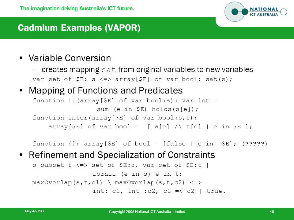 May 4-5 2005 Copyright 2005 National ICT Australia Limited40 Cadmium Examples (VAPOR) Variable Conversion –creates mapping sat from original variables