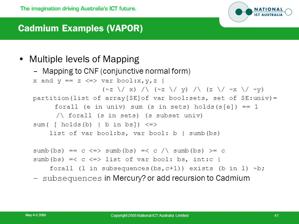 May 4-5 2005 Copyright 2005 National ICT Australia Limited41 Cadmium Examples (VAPOR) Multiple levels of Mapping –Mapping to CNF (conjunctive normal f