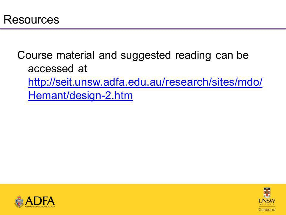 Resources Course material and suggested reading can be accessed at http://seit.unsw.adfa.edu.au/research/sites/mdo/ Hemant/design-2.htm http://seit.unsw.adfa.edu.au/research/sites/mdo/ Hemant/design-2.htm