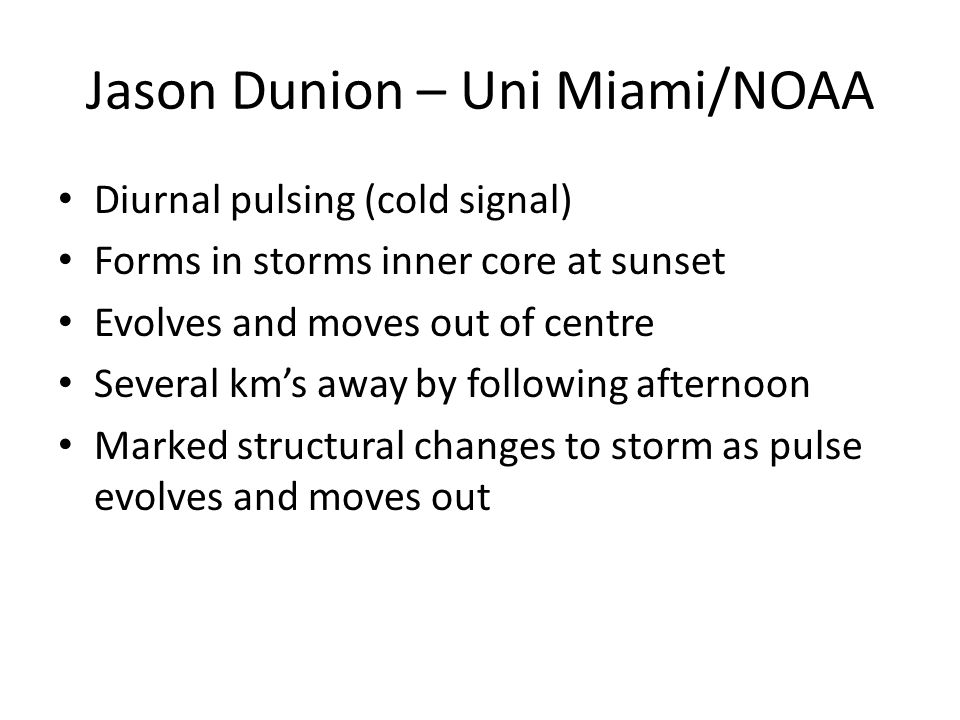 Jason Dunion – Uni Miami/NOAA Diurnal pulsing (cold signal) Forms in storms inner core at sunset Evolves and moves out of centre Several km's away by following afternoon Marked structural changes to storm as pulse evolves and moves out