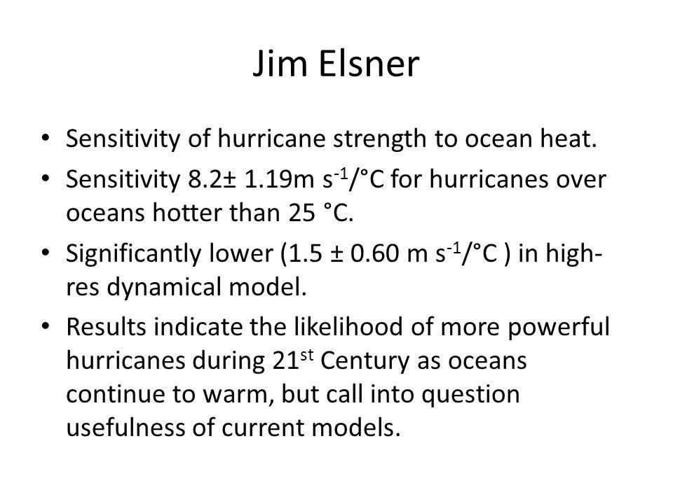 Jim Elsner Sensitivity of hurricane strength to ocean heat. Sensitivity 8.2± 1.19m s -1 /°C for hurricanes over oceans hotter than 25 °C. Significantl