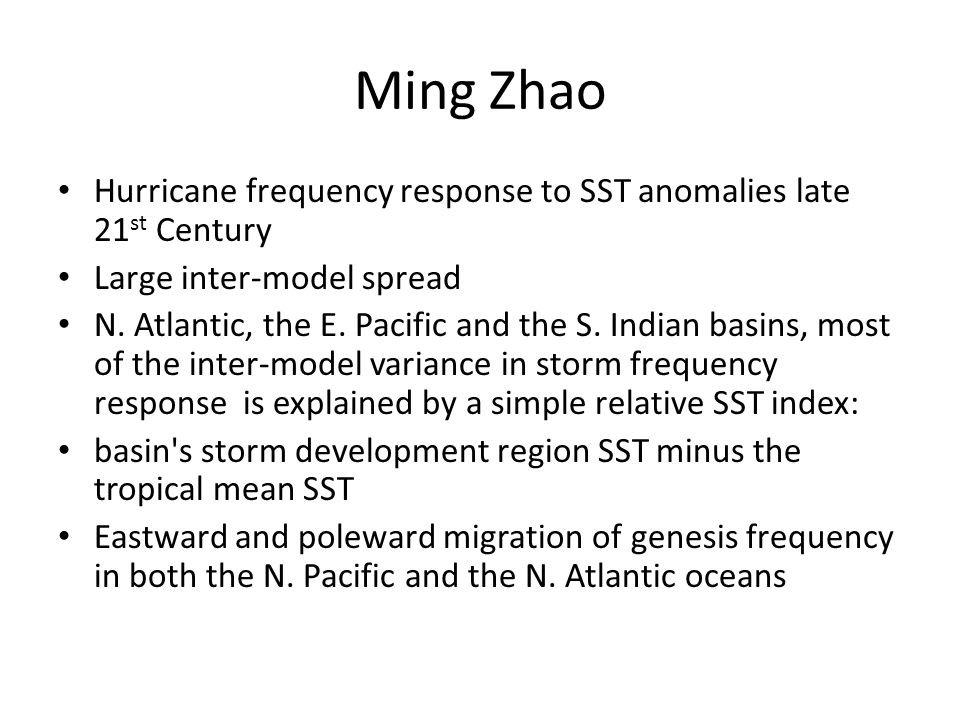 Ming Zhao Hurricane frequency response to SST anomalies late 21 st Century Large inter-model spread N.