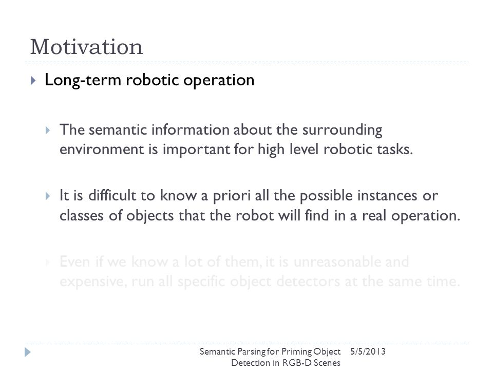 Motivation 5/5/2013  Long-term robotic operation  The semantic information about the surrounding environment is important for high level robotic tas