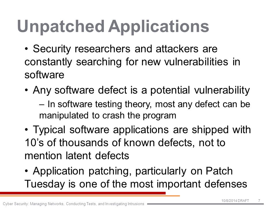 Unpatched Applications Security researchers and attackers are constantly searching for new vulnerabilities in software Any software defect is a potent