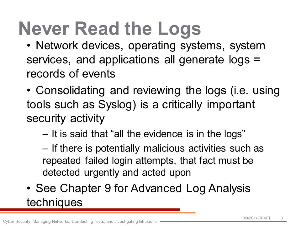 Never Read the Logs Network devices, operating systems, system services, and applications all generate logs = records of events Consolidating and reviewing the logs (i.e.