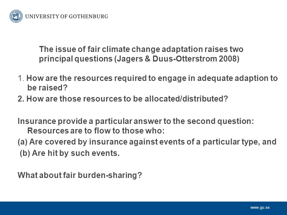 www.gu.se The issue of fair climate change adaptation raises two principal questions (Jagers & Duus-Otterstrom 2008) 1.