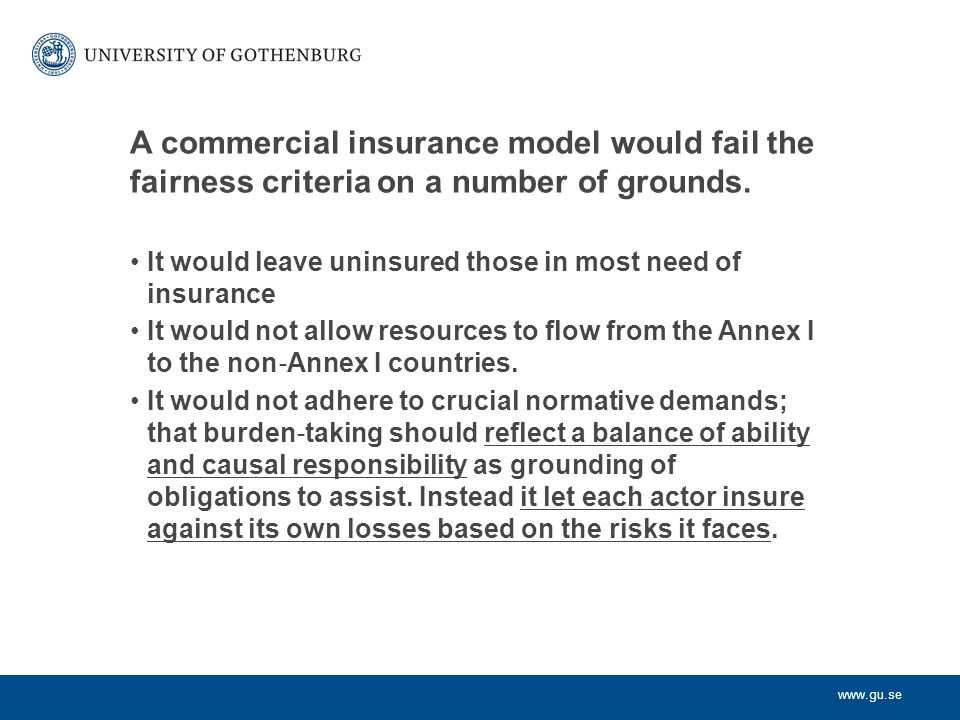 www.gu.se A commercial insurance model would fail the fairness criteria on a number of grounds.