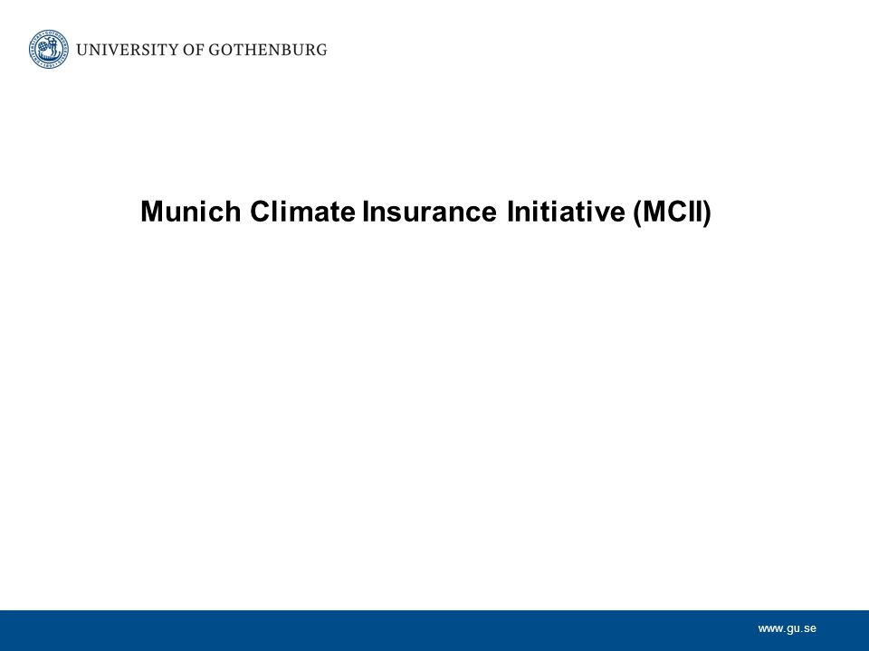 www.gu.se Munich Climate Insurance Initiative (MCII)