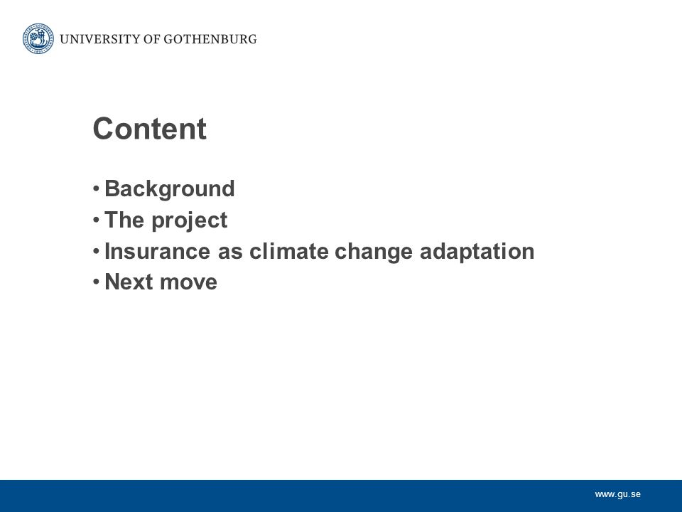 www.gu.se Content Background The project Insurance as climate change adaptation Next move