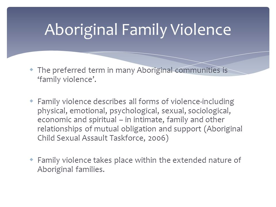 wThe preferred term in many Aboriginal communities is 'family violence'.
