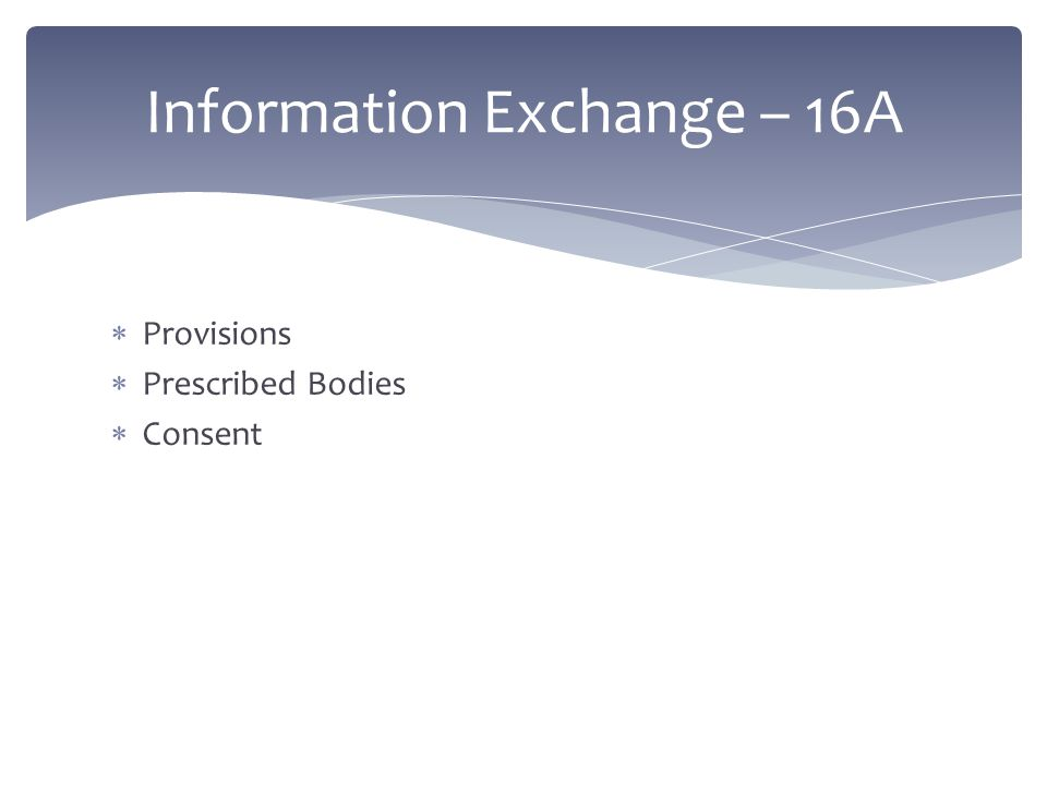  Provisions  Prescribed Bodies  Consent Information Exchange – 16A