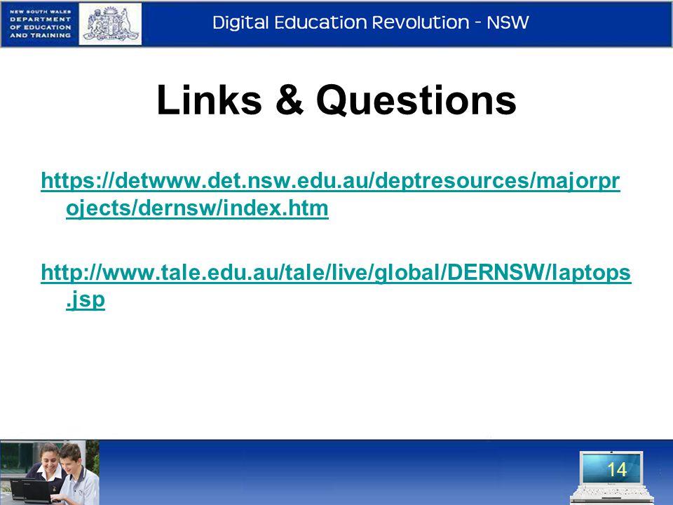 Links & Questions https://detwww.det.nsw.edu.au/deptresources/majorpr ojects/dernsw/index.htm http://www.tale.edu.au/tale/live/global/DERNSW/laptops.jsp 14