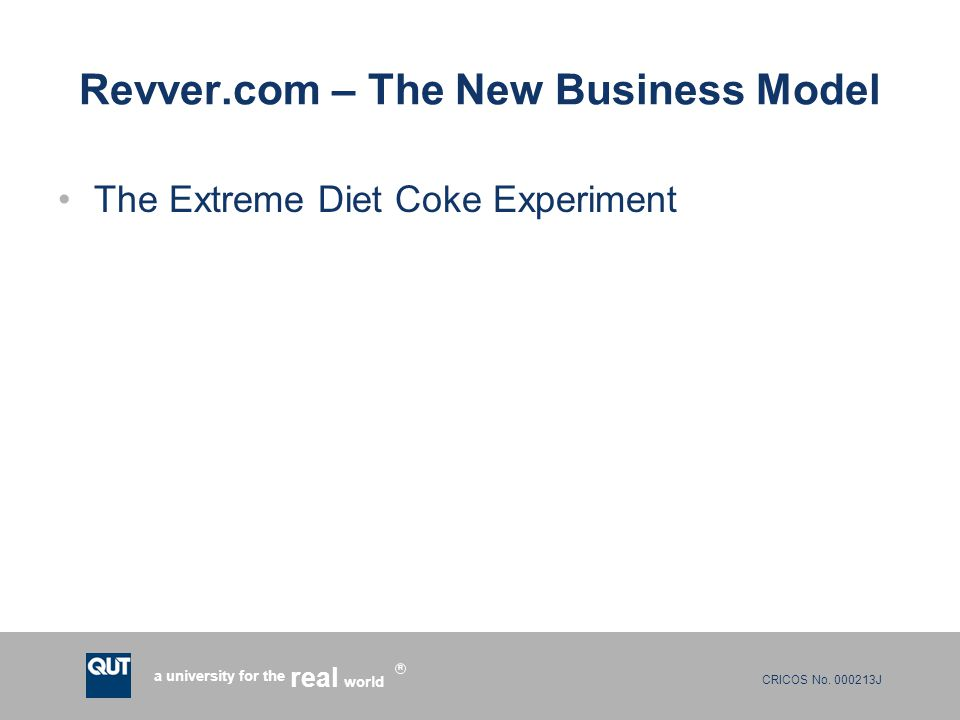 CRICOS No. 000213J a university for the world real R Revver.com – The New Business Model The Extreme Diet Coke Experiment