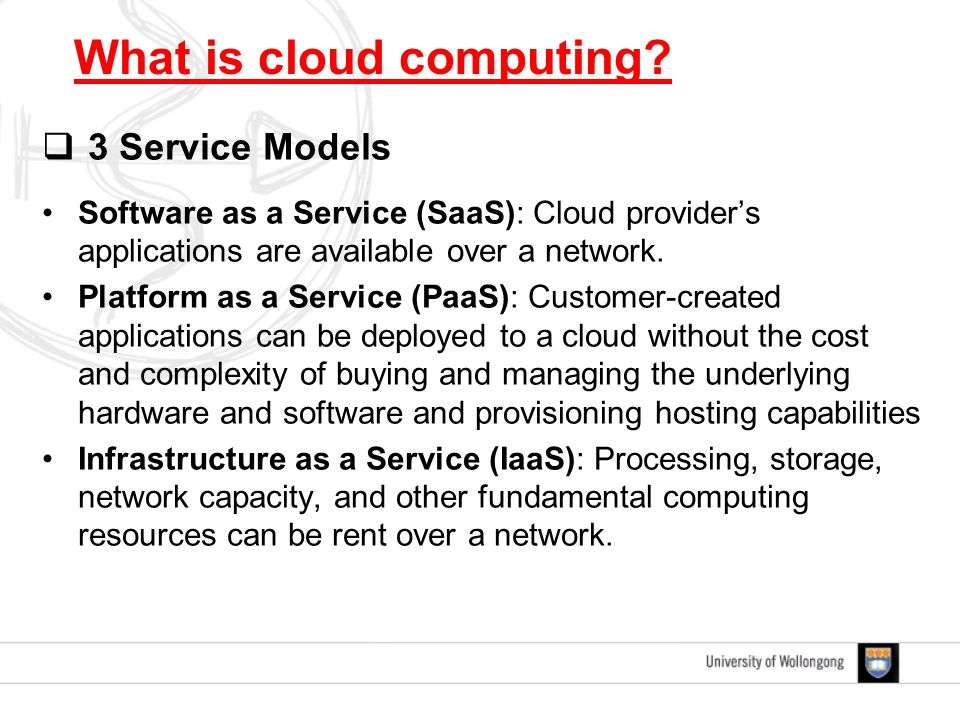  3 Service Models Software as a Service (SaaS): Cloud provider's applications are available over a network. Platform as a Service (PaaS): Customer-cr