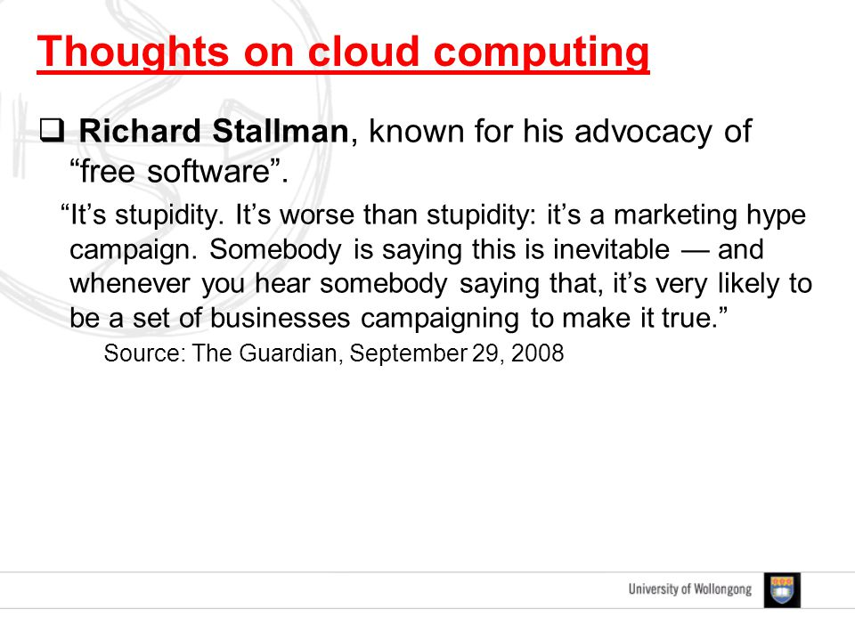 " Richard Stallman, known for his advocacy of ""free software"". ""It's stupidity. It's worse than stupidity: it's a marketing hype campaign. Somebody is"