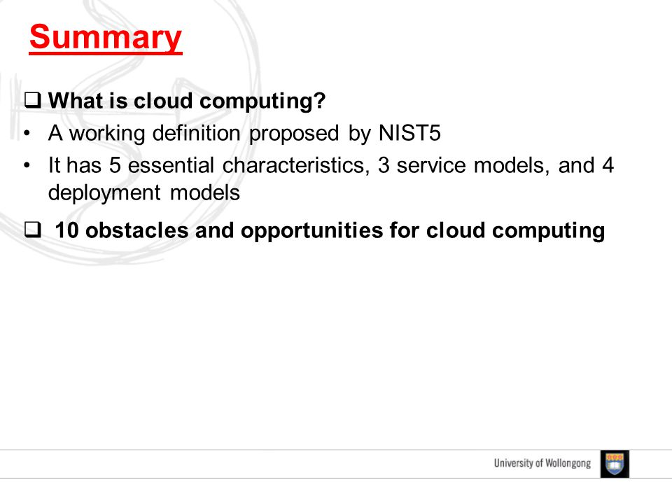  What is cloud computing? A working definition proposed by NIST5 It has 5 essential characteristics, 3 service models, and 4 deployment models  10 o